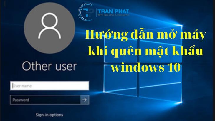 Hướng dẫn mở máy khi quên mật khẩu windows 10