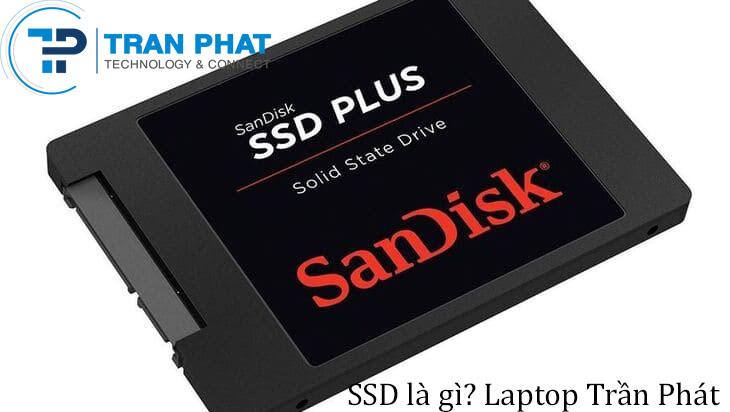 Ổ SSD là gì? Sự khác nhau giữa ổ cứng SSD và HDD là gì?